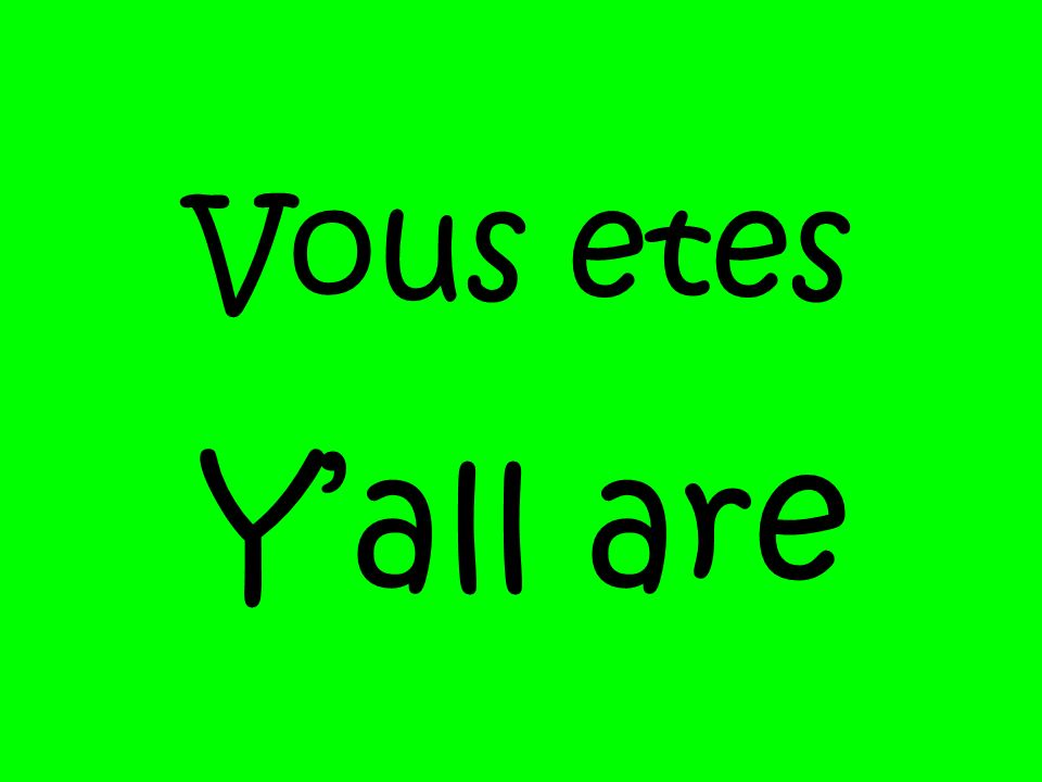 Vous etes Y'all are