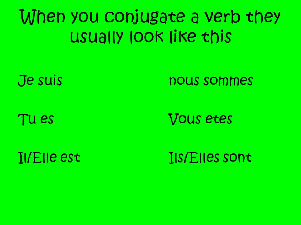 When you conjugate a verb they usually look like this