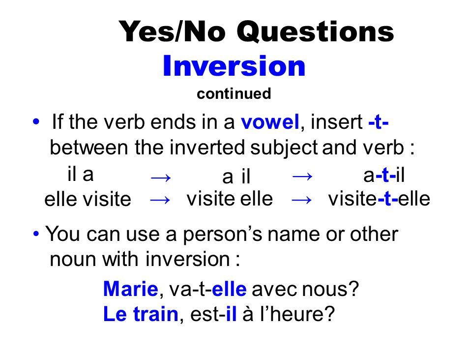 Yes/No Questions Inversion • If the verb ends in a vowel, insert -t-