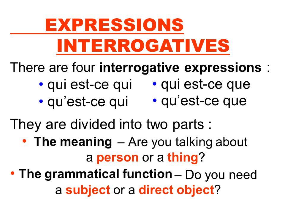 EXPRESSIONS INTERROGATIVES • qui est-ce qui • qu'est-ce qui