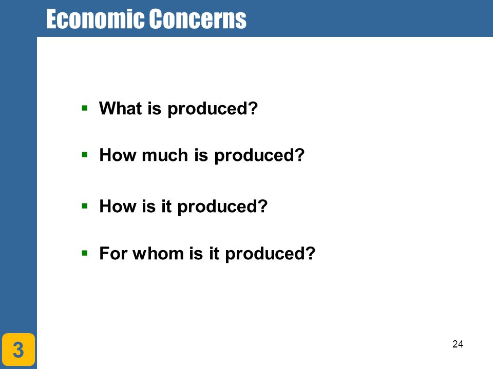 Economic Concerns 3 What is produced How much is produced