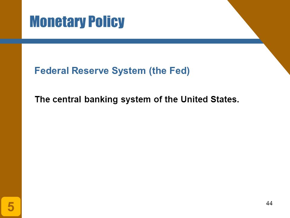 Monetary Policy 5 Federal Reserve System (the Fed)