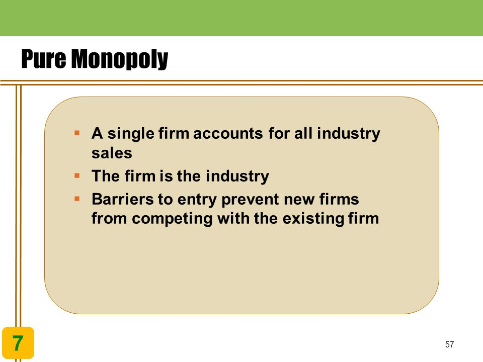 Pure Monopoly 7 A single firm accounts for all industry sales