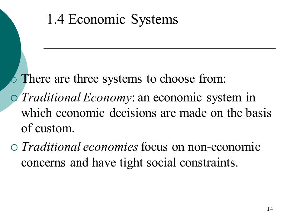 1.4 Economic Systems There are three systems to choose from:
