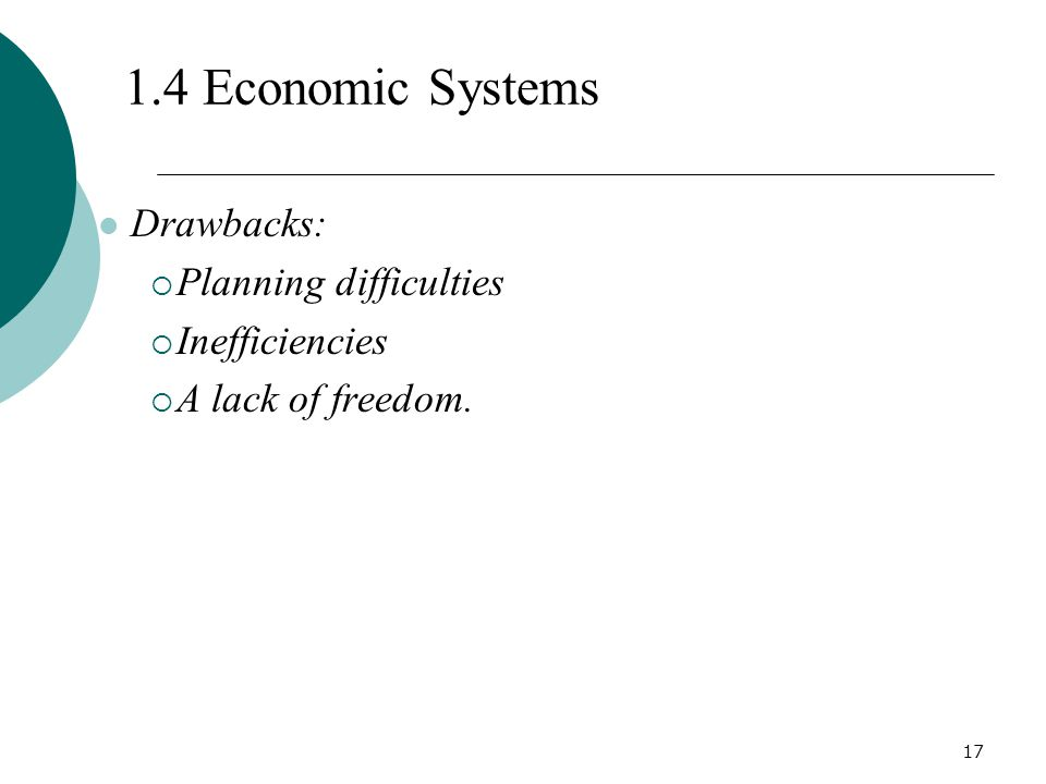 1.4 Economic Systems Drawbacks: Planning difficulties Inefficiencies