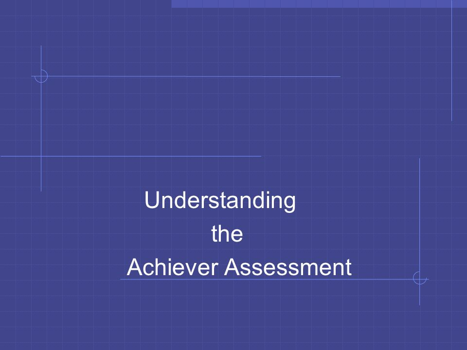 Understanding the Achiever Assessment