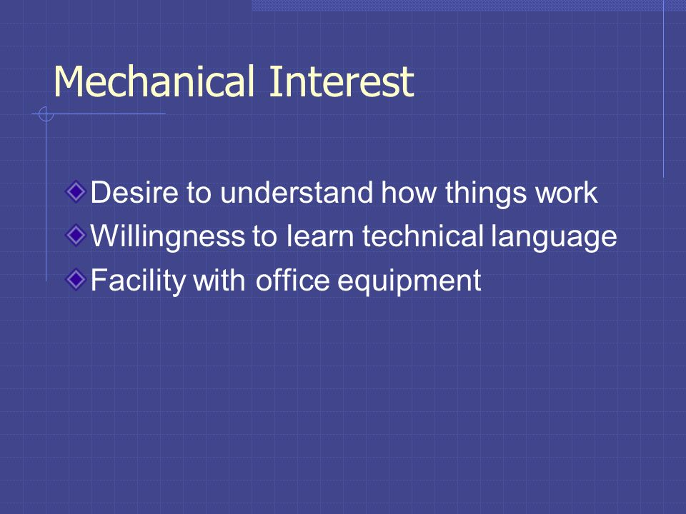 Mechanical Interest Desire to understand how things work