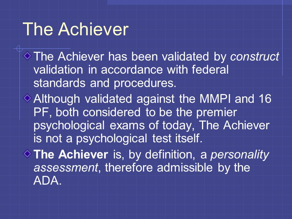 The Achiever The Achiever has been validated by construct validation in accordance with federal standards and procedures.