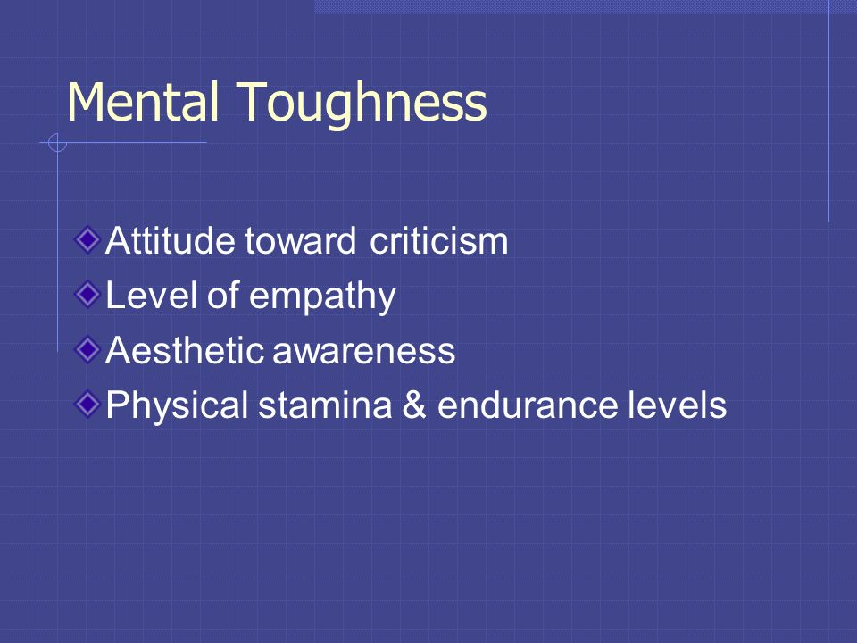 Mental Toughness Attitude toward criticism Level of empathy