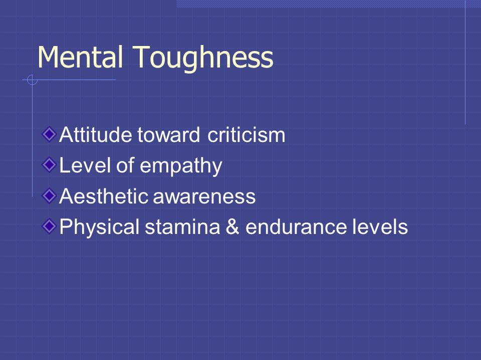 Mental Toughness Attitude toward criticism Level of empathy