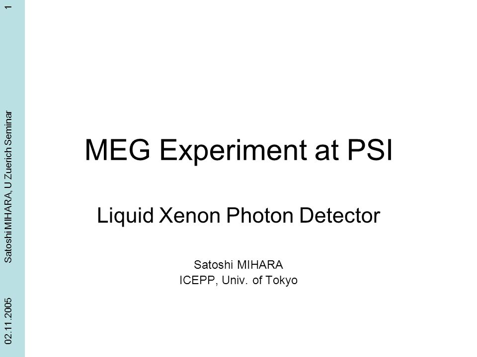 Liquid Xenon Photon Detector Satoshi MIHARA ICEPP, Univ. of Tokyo