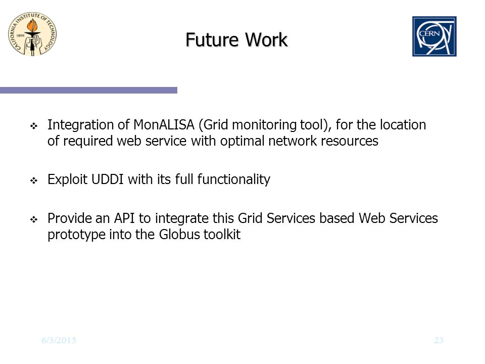 Future Work Integration of MonALISA (Grid monitoring tool), for the location of required web service with optimal network resources.