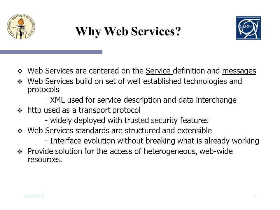 Why Web Services Web Services are centered on the Service definition and messages.