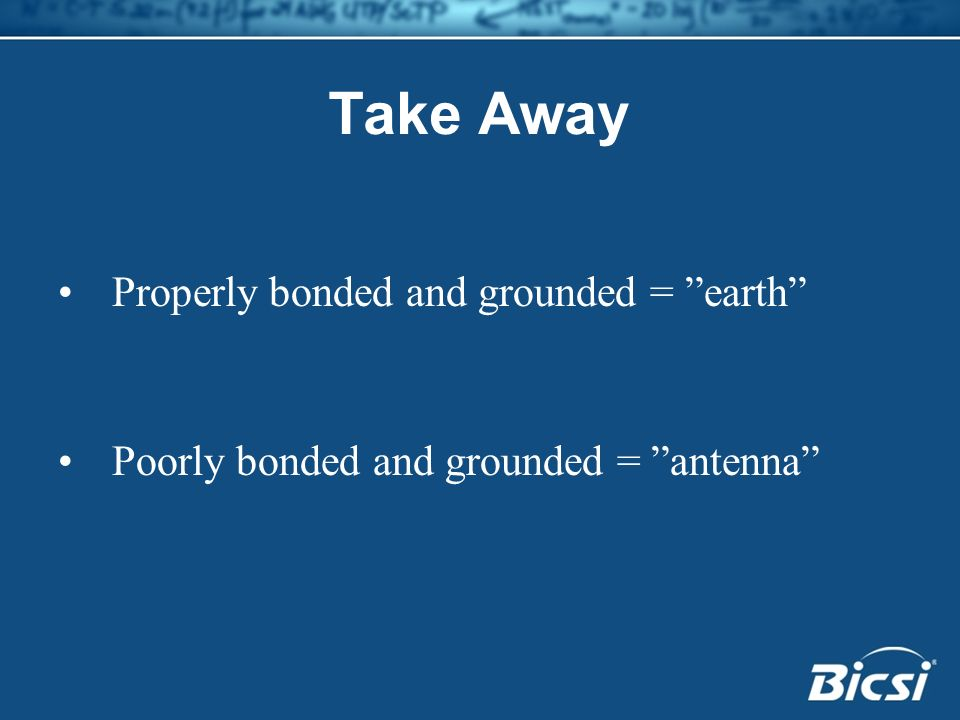 Take Away Properly bonded and grounded = earth