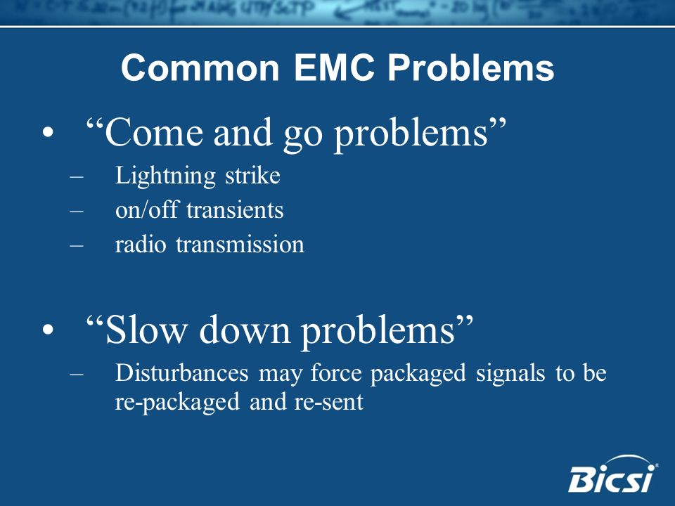 Come and go problems Slow down problems Common EMC Problems