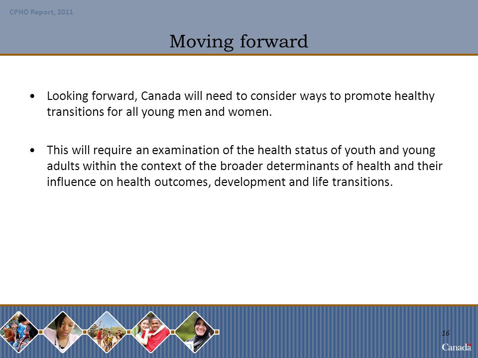 Moving forward Looking forward, Canada will need to consider ways to promote healthy transitions for all young men and women.