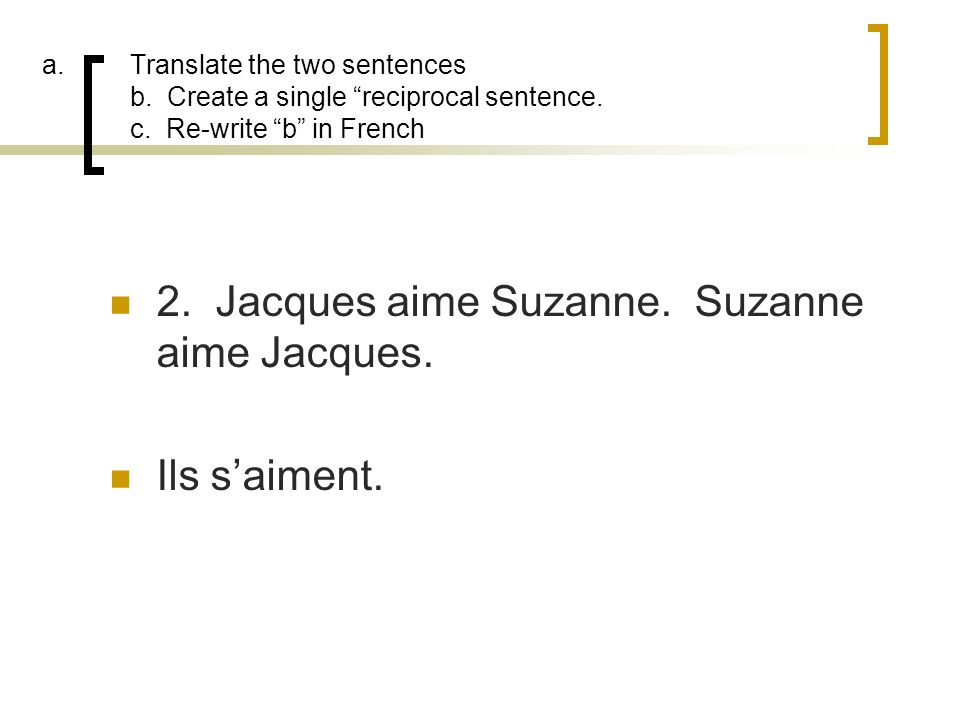 2. Jacques aime Suzanne. Suzanne aime Jacques.