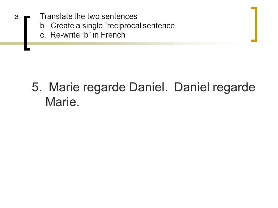 5. Marie regarde Daniel. Daniel regarde Marie.