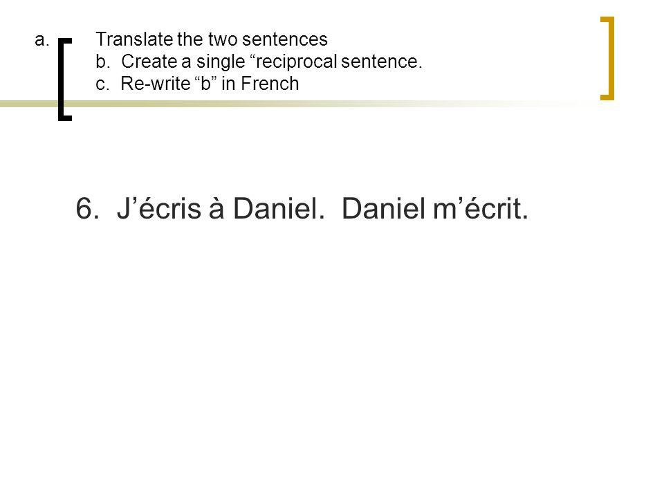 6. J'écris à Daniel. Daniel m'écrit.