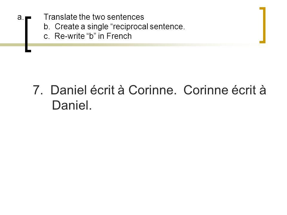 7. Daniel écrit à Corinne. Corinne écrit à Daniel.