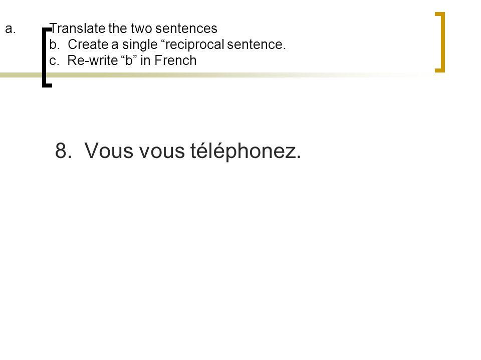 Translate the two sentences b. Create a single reciprocal sentence. c