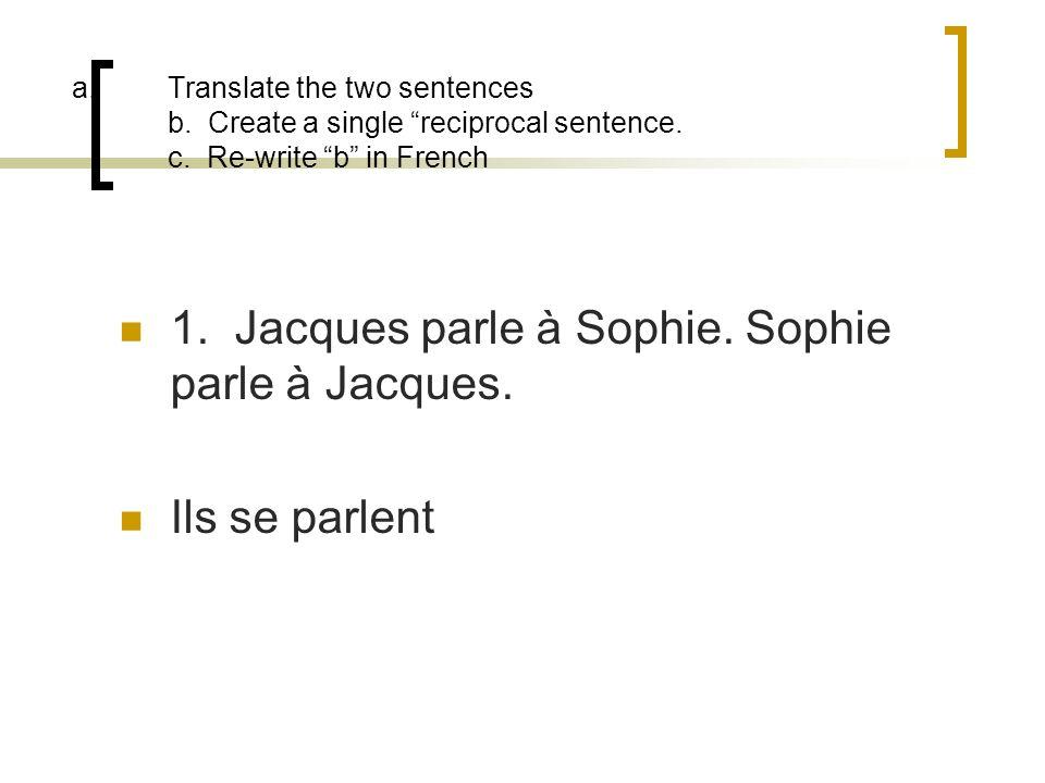 1. Jacques parle à Sophie. Sophie parle à Jacques.