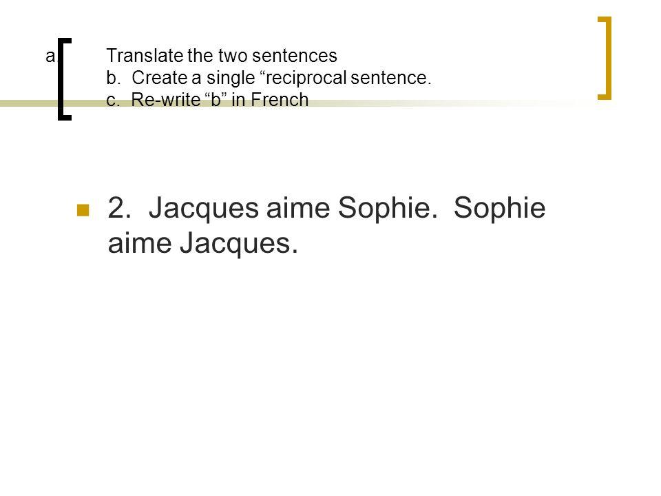 2. Jacques aime Sophie. Sophie aime Jacques.
