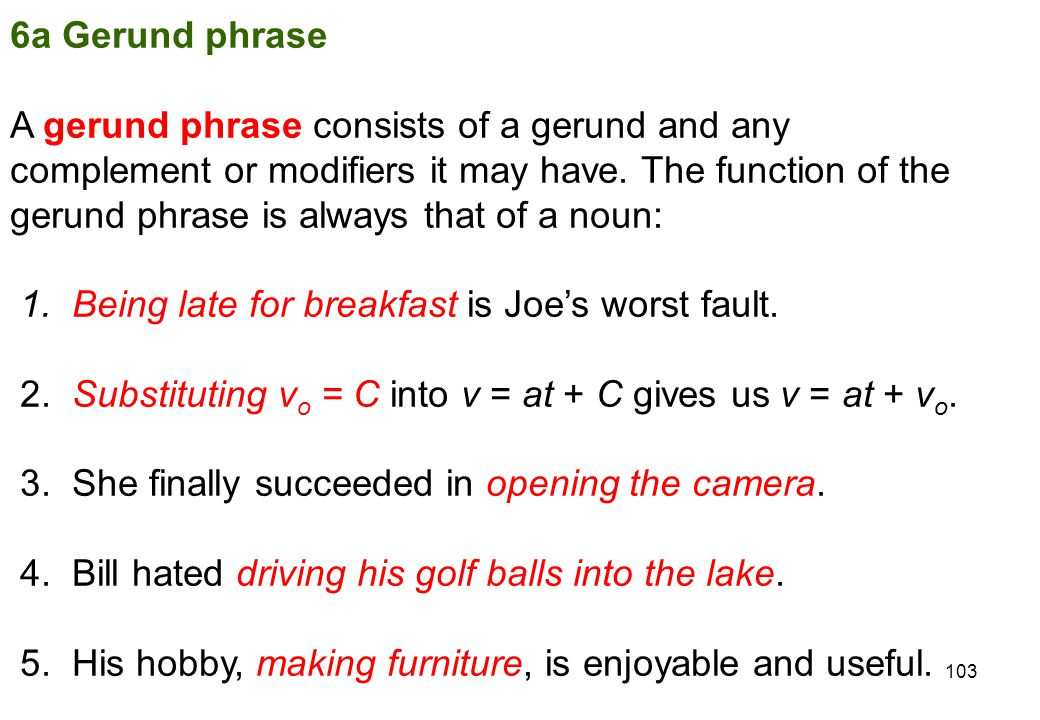 6a Gerund phrase A gerund phrase consists of a gerund and any. complement or modifiers it may have. The function of the.