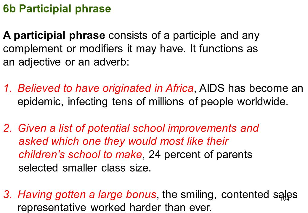 6b Participial phrase A participial phrase consists of a participle and any. complement or modifiers it may have. It functions as.