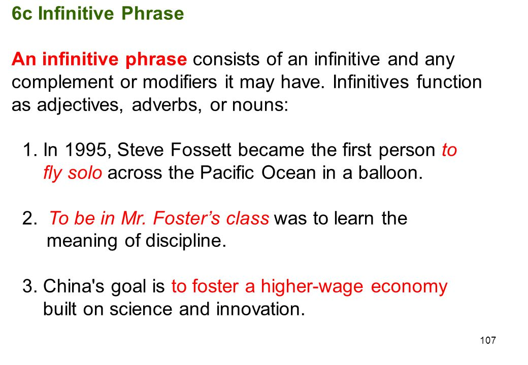 6c Infinitive Phrase An infinitive phrase consists of an infinitive and any. complement or modifiers it may have. Infinitives function.