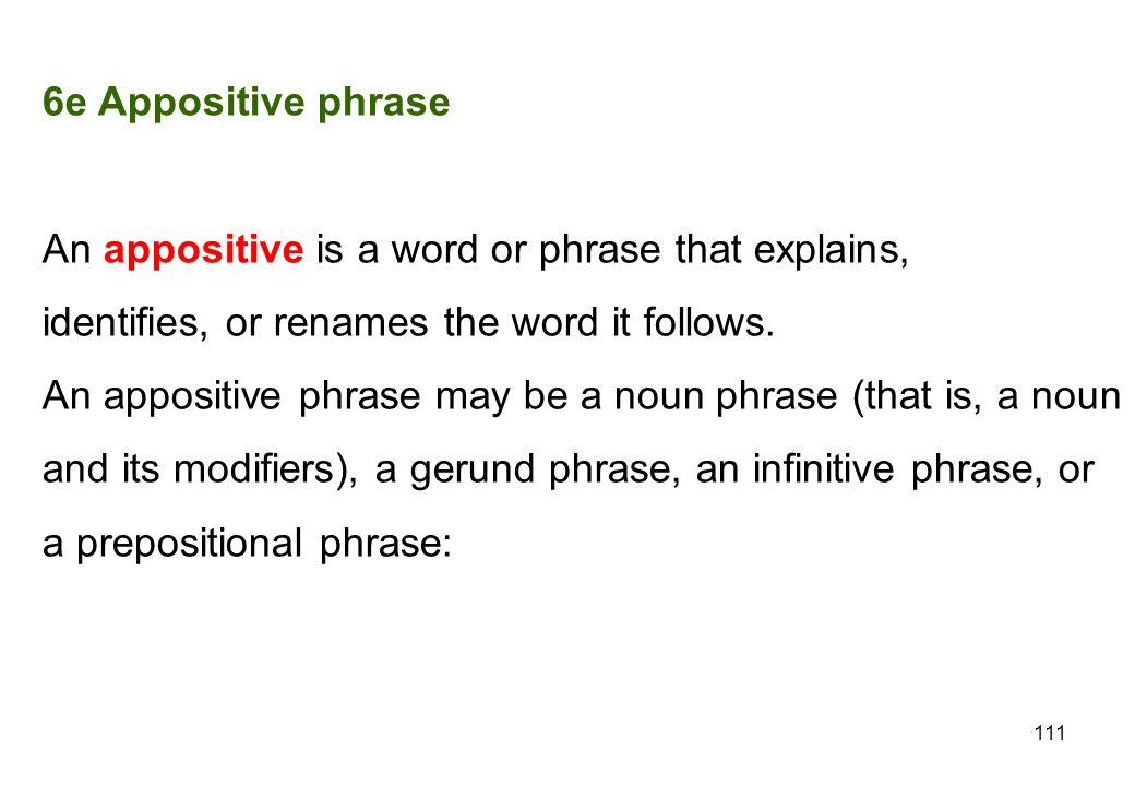 6e Appositive phrase An appositive is a word or phrase that explains, identifies, or renames the word it follows.