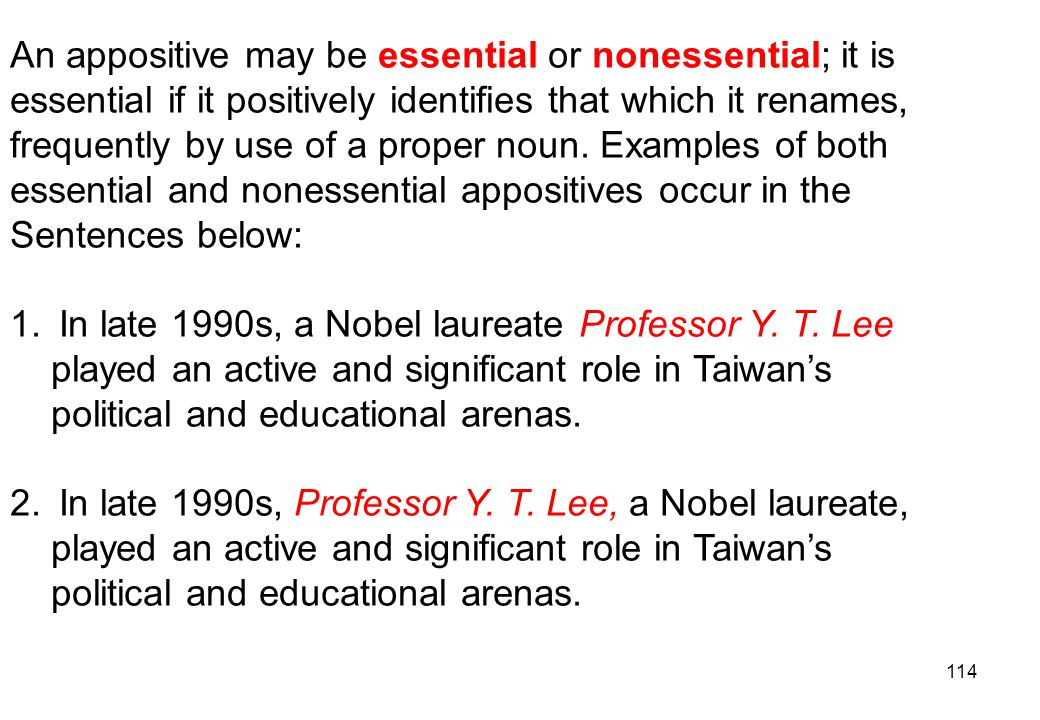 An appositive may be essential or nonessential; it is