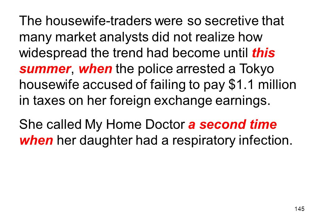 The housewife-traders were so secretive that many market analysts did not realize how widespread the trend had become until this summer, when the police arrested a Tokyo housewife accused of failing to pay $1.1 million in taxes on her foreign exchange earnings.