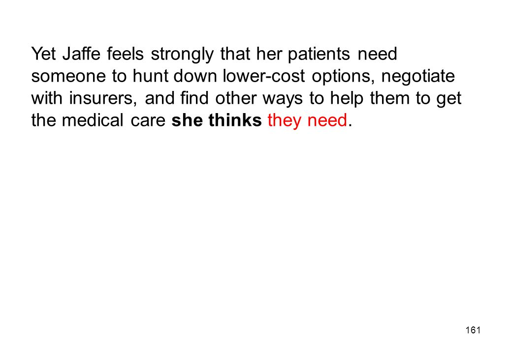 Yet Jaffe feels strongly that her patients need someone to hunt down lower-cost options, negotiate with insurers, and find other ways to help them to get the medical care she thinks they need.