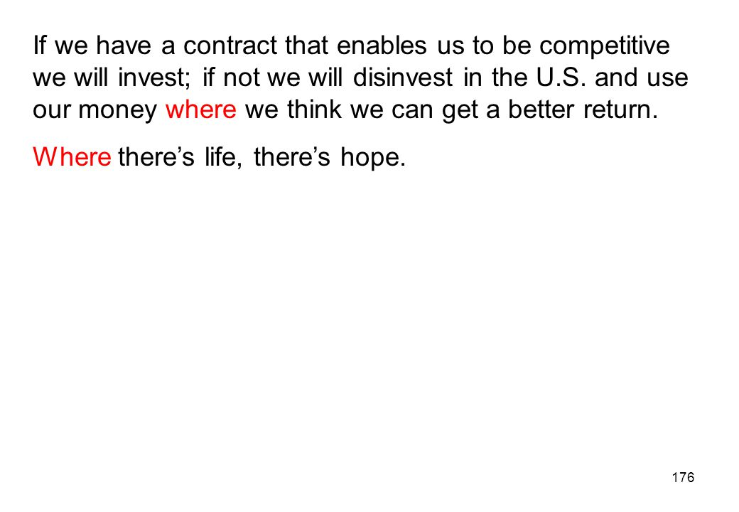 If we have a contract that enables us to be competitive we will invest; if not we will disinvest in the U.S. and use our money where we think we can get a better return.