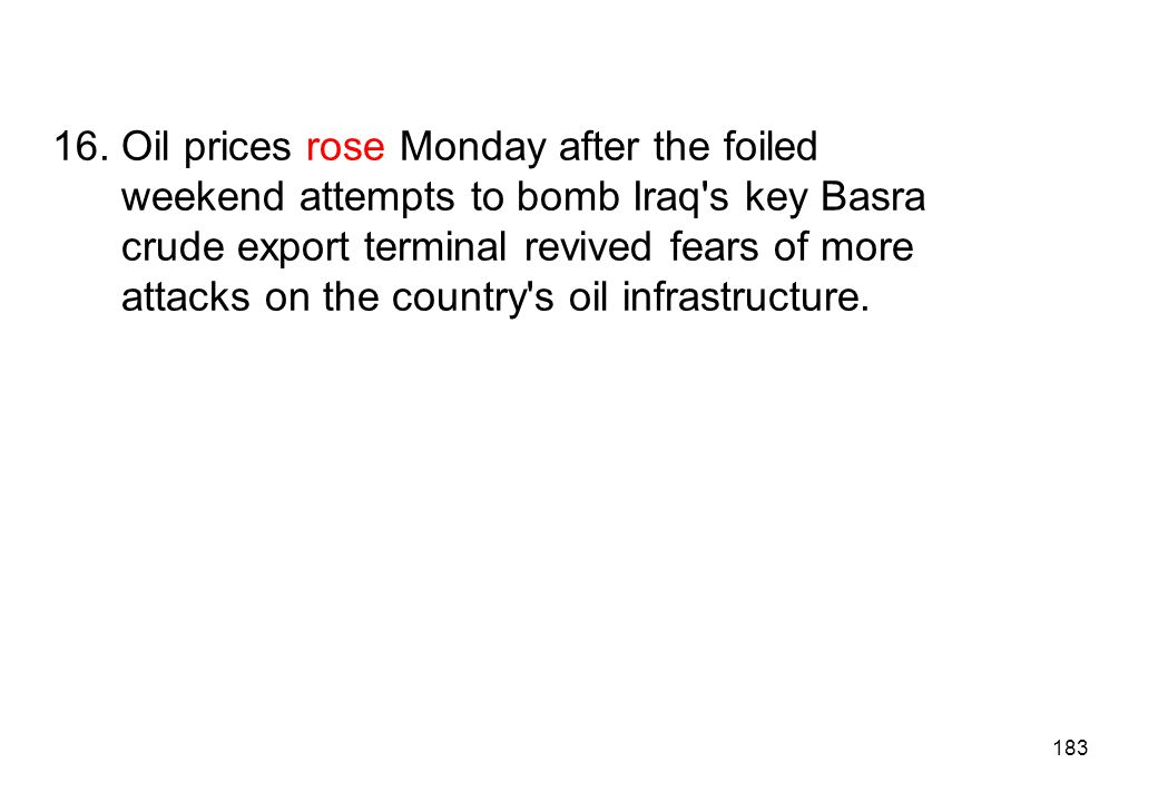 16. Oil prices rose Monday after the foiled