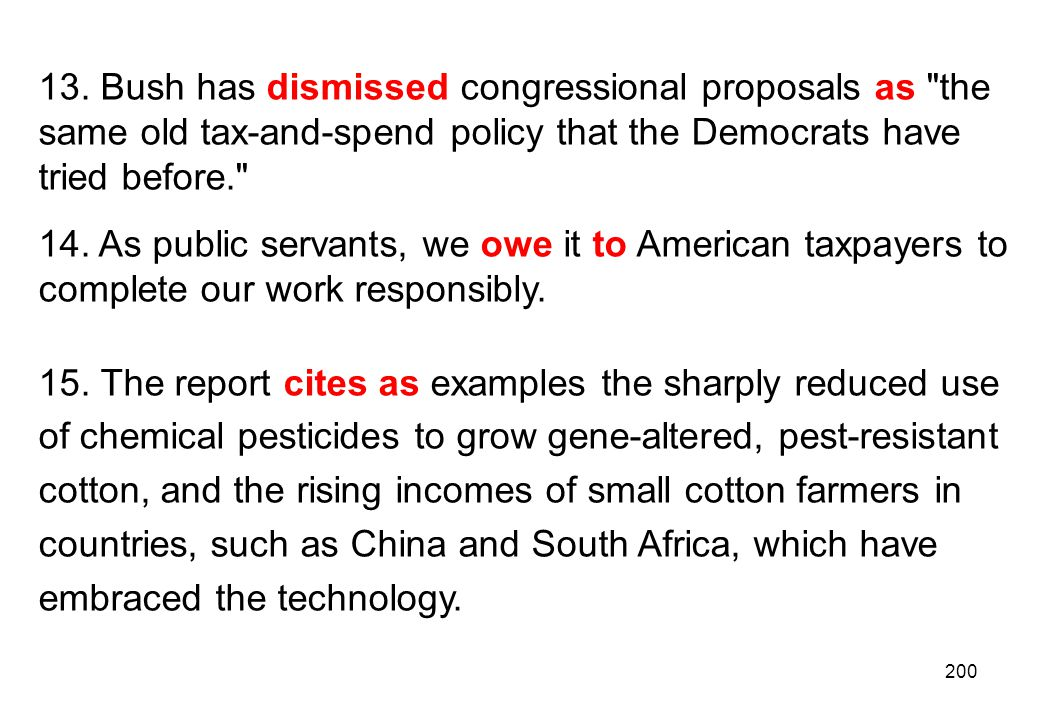13. Bush has dismissed congressional proposals as the same old tax-and-spend policy that the Democrats have tried before.