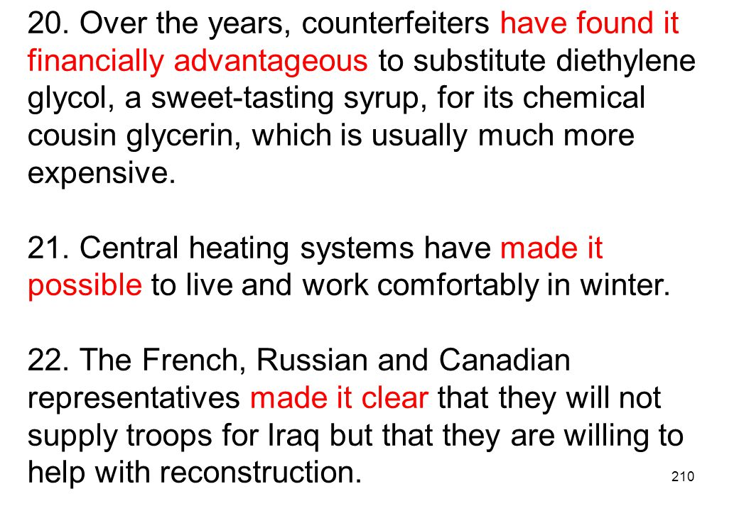20. Over the years, counterfeiters have found it financially advantageous to substitute diethylene glycol, a sweet-tasting syrup, for its chemical cousin glycerin, which is usually much more expensive.