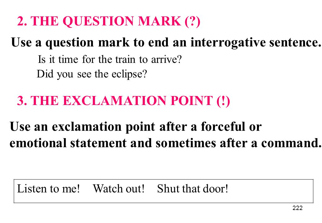 Use a question mark to end an interrogative sentence.