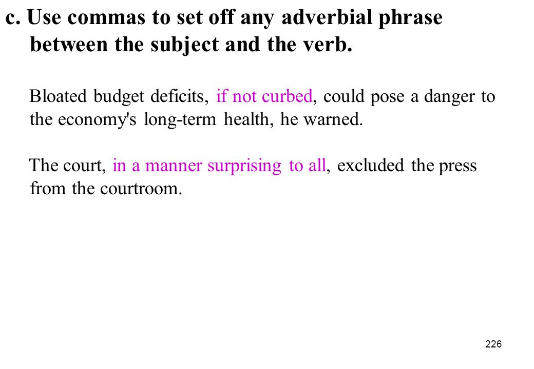 c. Use commas to set off any adverbial phrase between the subject and the verb.