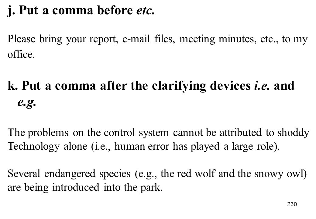 k. Put a comma after the clarifying devices i.e. and e.g.
