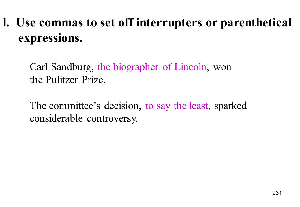 l. Use commas to set off interrupters or parenthetical expressions.