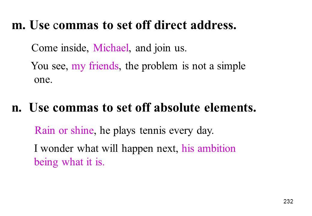 m. Use commas to set off direct address.
