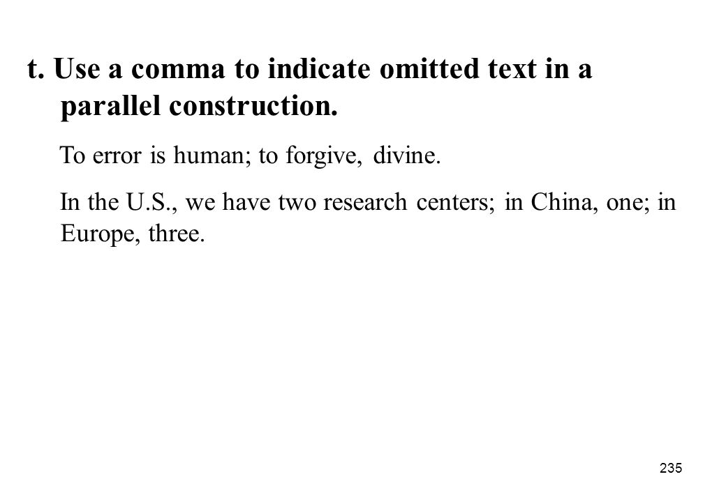 t. Use a comma to indicate omitted text in a parallel construction.