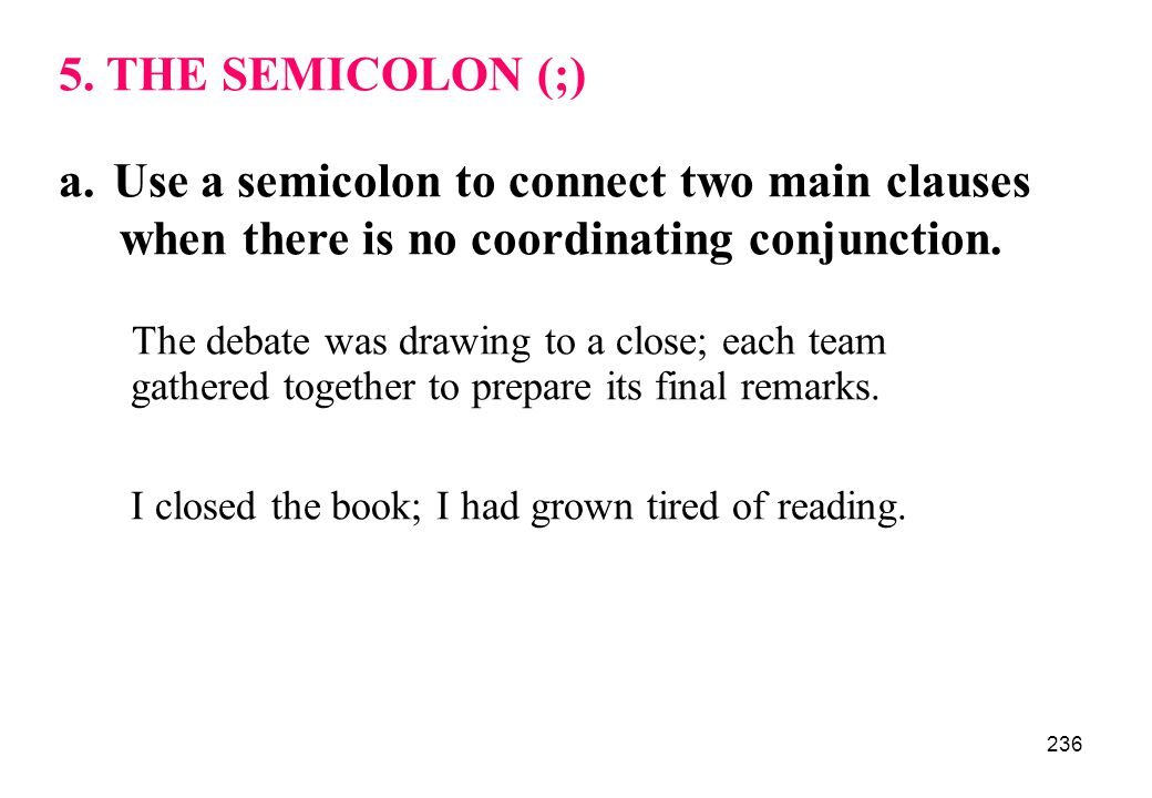 Use a semicolon to connect two main clauses