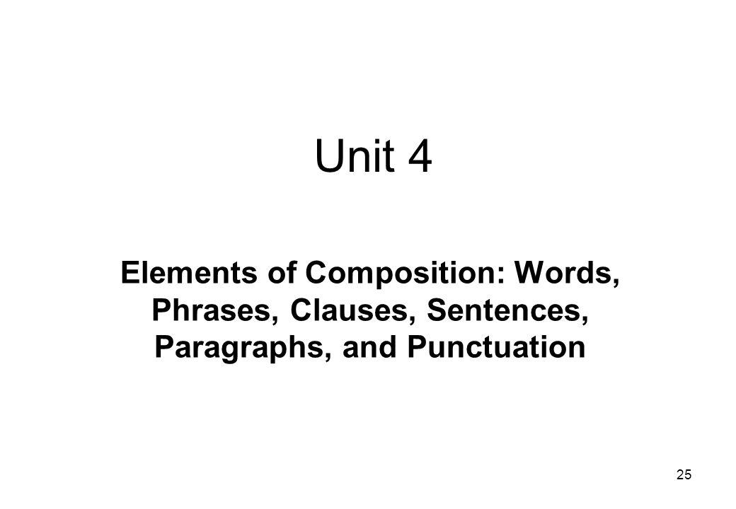 Unit 4 Elements of Composition: Words, Phrases, Clauses, Sentences, Paragraphs, and Punctuation