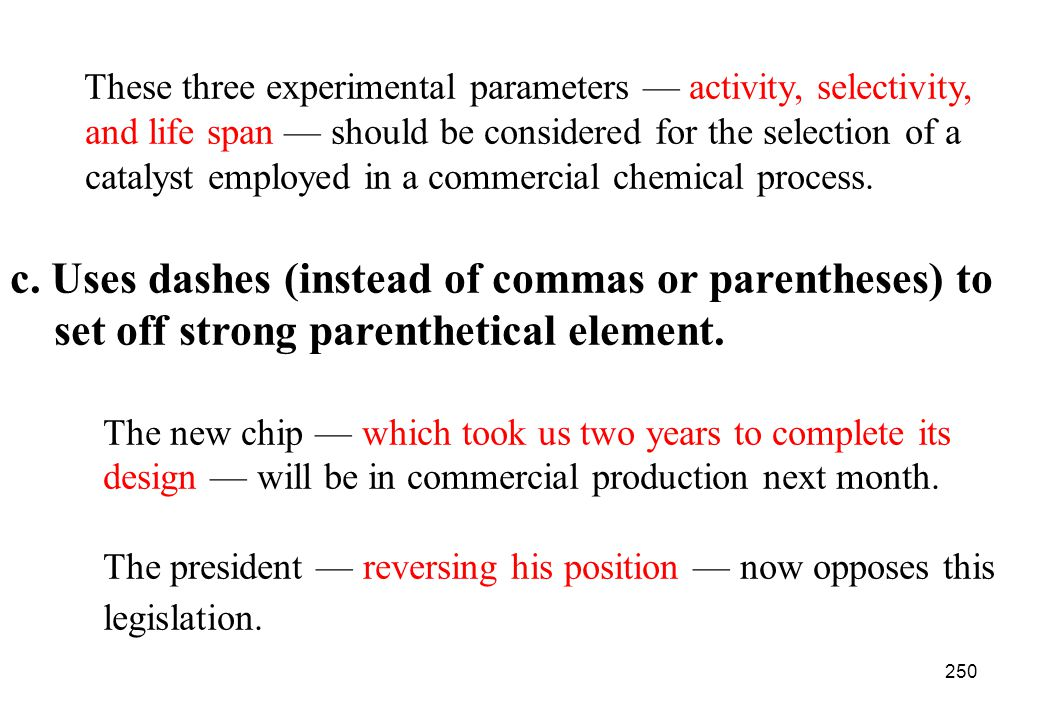 c. Uses dashes (instead of commas or parentheses) to
