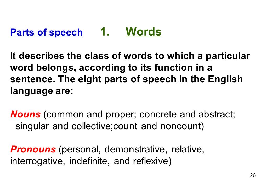 Parts of speech It describes the class of words to which a particular. word belongs, according to its function in a.