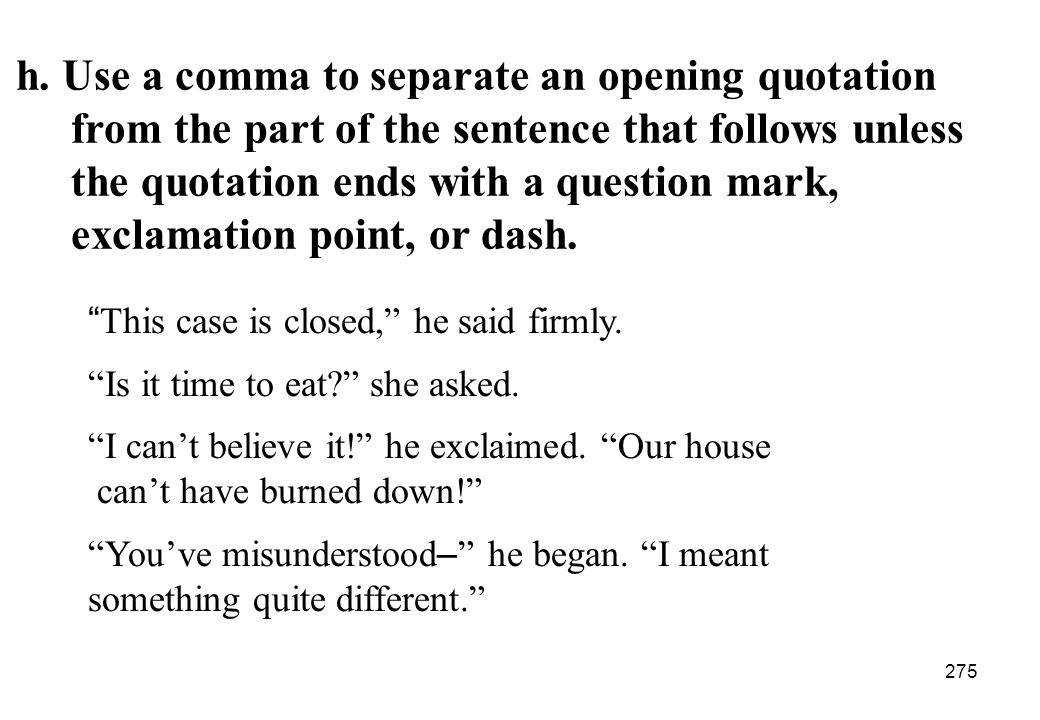 h. Use a comma to separate an opening quotation