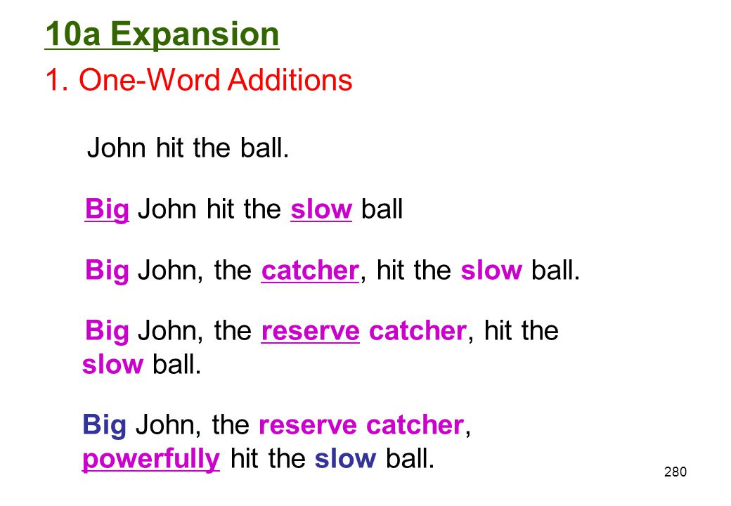 10a Expansion 1. One-Word Additions John hit the ball.